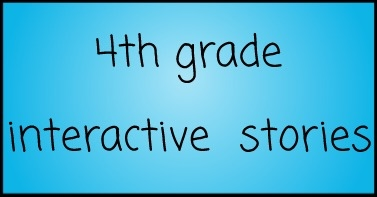 4th Grade Interactive Stories